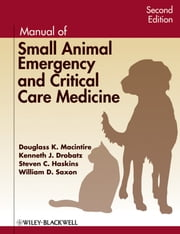 Manual of Small Animal Emergency and Critical Care Medicine ebook by Douglass K. Macintire,Kenneth J. Drobatz,Steven C. Haskins,William D. Saxon