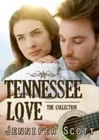 The Tennessee Collection - Tennessee Love: The Collection ebook by Jennifer Scott