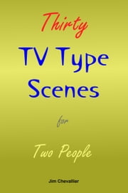 Thirty TV-Type Scenes for Two People ebook by Jim Chevallier