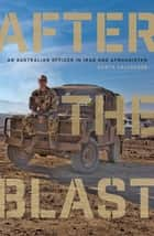 After the Blast - An Australian Officer in Iraq and Afghanistan ebook by Garth Callender