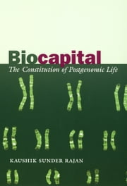Biocapital - The Constitution of Postgenomic Life ebook by Kaushik Sunder Rajan