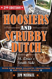 Hoosiers and Scrubby Dutch, Second Edition: St. Louis's South Side ebook by Jim Merkel