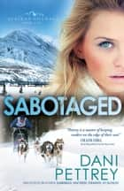 Sabotaged (Alaskan Courage Book #5) ebook by Dani Pettrey