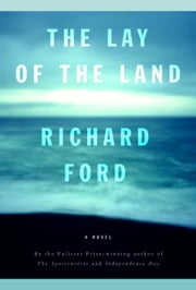 The Lay of the Land - Bascombe Trilogy (3) ebook by Richard Ford