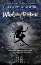 What-the-Dickens - The Story of a Rogue Tooth Fairy ebook by Gregory Maguire