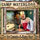 The Camp Waterlogg Chronicles 5 - The Best of the Comedy-O-Rama Hour Season 5 audiobook by Joe Bevilacqua, Lorie Kellogg, Pedro Pablo Sacristán