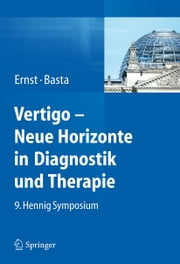 Vertigo - Neue Horizonte in Diagnostik und Therapie - 9. Hennig Symposium ebook by Arne Ernst, Dietmar Basta