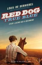 Red Dog: True Blue ebook by Louis de Bernières