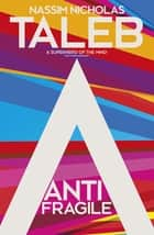 Antifragile - Things that Gain from Disorder ebook by