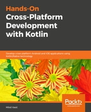 Hands-On Cross-Platform Development with Kotlin - Develop cross-platform Android and iOS applications using Kotlin/Native technology ebook by Milos Vasic