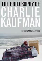 The Philosophy of Charlie Kaufman ebook by David LaRocca,Samuel A. Chambers