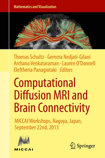 Computational Diffusion MRI and Brain Connectivity - MICCAI Workshops, Nagoya, Japan, September 22nd, 2013 ebook by