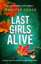 Last Girls Alive - A totally addictive crime thriller and mystery novel eBook by Jennifer Chase