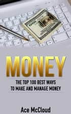Money: The Top 100 Best Ways To Make And Manage Money ebook by Ace McCloud