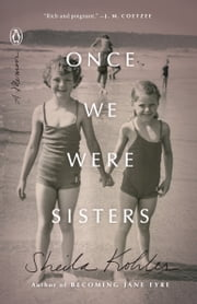 Once We Were Sisters - A Memoir ebook by Sheila Kohler