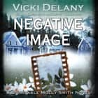 Negative Image - A Constable Molly Smith Novel audiobook by Vicki Delany, Poisoned Pen Press