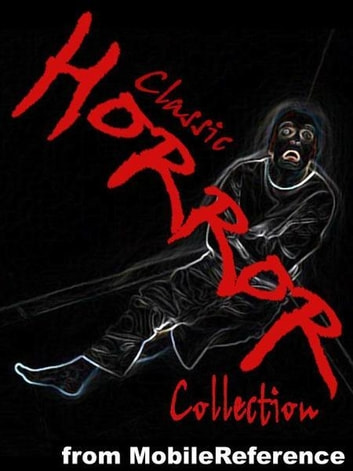 Classic Horror Collection: Incl. Dracula, Present At A Hanging, Tales Of Terror And Mystery, The Phantom Of The Opera, The Cask Of Amontillado, Varney The Vampire, Frankenstein, The Raven & More (Mobi Classics) ebook by Various