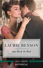 One Week To Wed ebook by Laurie Benson