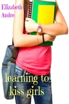 Learning to Kiss Girls eBook by Elizabeth Andre