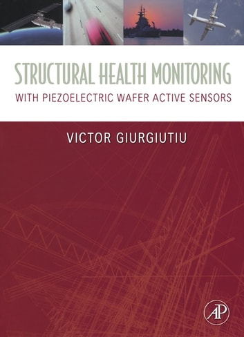 Structural Health Monitoring - with Piezoelectric Wafer Active Sensors ebook by Victor Giurgiutiu
