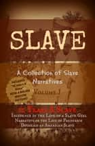 "SLAVE - 12 Years A Slave and THREE ADDITIONAL Slave Narratives for the price of ONE (Contains ""12 Years A Slave"" NOW A MAJOR MOTION PICTURE) eBook by Wendy Barge"
