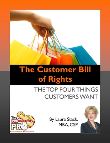 The Customer Bill of Rights - The Top Four Things Customers Want ebook by Laura Stack