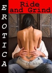 Erotica: Ride and Grind, Tales of Sex ebook by Lillian Snow