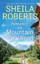Romance On Mountain View Road ebook by Sheila Roberts