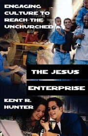 The Jesus Enterprise - Engaging Culture to Reach the Unchurched ebook by Kent R. Hunter