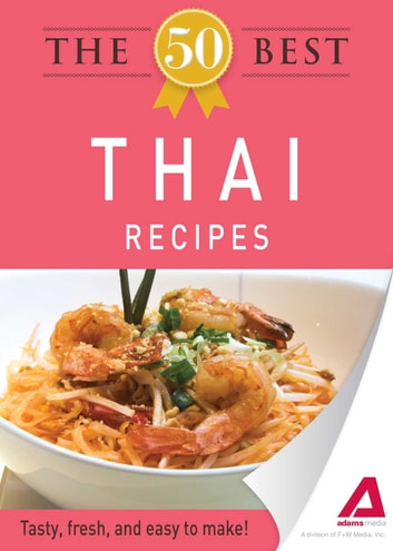 The 50 Best Thai Recipes - Tasty, fresh, and easy to make! ebook by Adams Media