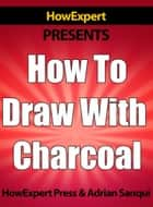 How To Draw With Charcoal ebook by HowExpert