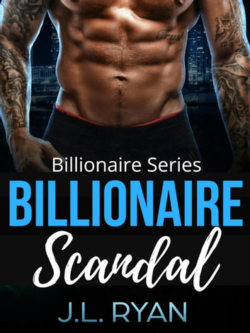 Billionaire Scandal - Billionaire Series ebook by J.L. Ryan