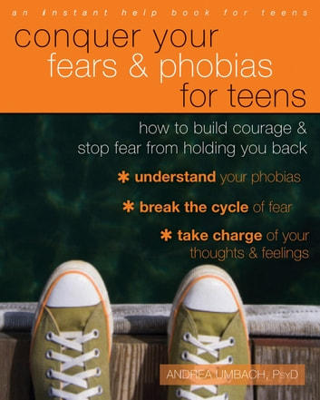 Conquer Your Fears and Phobias for Teens - How to Build Courage and Stop Fear from Holding You Back ebook by Andrea Umbach, PsyD