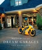 Motorcycle Dream Garages ebook by Lee Klancher
