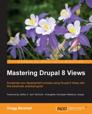 Mastering Drupal 8 Views ebook by Gregg Marshall