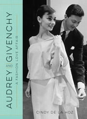 Audrey and Givenchy - A Fashion Love Affair ebook by Cindy De La Hoz