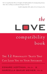 The Love Compatibility Book - The 12 Personality Traits that Can Lead You to Your Soulmate ebook by Edward Hoffman,Marcella Bakur Weiner