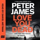 Love You Dead audiobook by Peter James