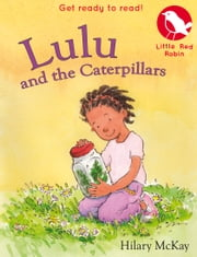Little Red Robin 12: Lulu and the Caterpillars ebook by Hilary McKay
