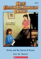 The Baby-Sitters Club #32: Kristy and the Secret of Susan ebook by Ann M. Martin
