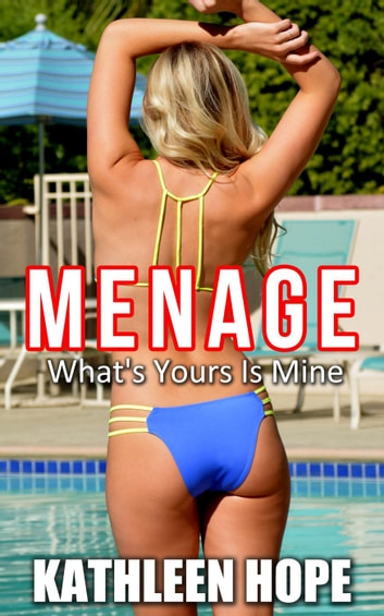 Menage: What's Yours Is Mine ebook by Kathleen Hope
