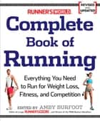 Runner's World Complete Book of Running - Everything You Need to Run for Weight Loss, Fitness, and Competition ebook by