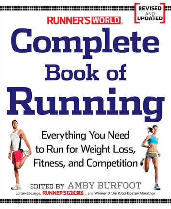 Runner's World Complete Book of Running - Everything You Need to Run for Weight Loss, Fitness, and Competition 電子書 by Amby Burfoot