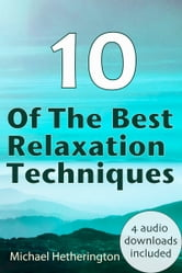 10 of The Best Relaxation Techniques ebook by Michael Hetherington