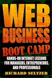 Web Business Bootcamp, Hands-on Internet Lessons for Manager, Entrepreneurs, and Professionals