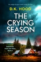 The Crying Season - An edge of your seat crime thriller ebook by D.K. Hood