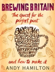 Brewing Britain - The quest for the perfect pint ebook by Andy Hamilton
