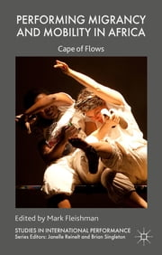Performing Migrancy and Mobility in Africa - Cape of Flows ebook by Mark Fleishman