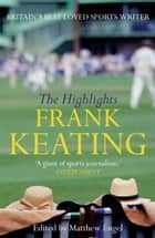 The Highlights - The Best of Frank Keating ebook by Frank Keating