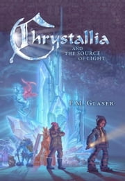 Chrystallia and the Source of Light ebook by P.M. Glaser